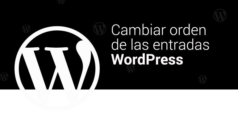 Cambiar Orden de las entradas WordPress