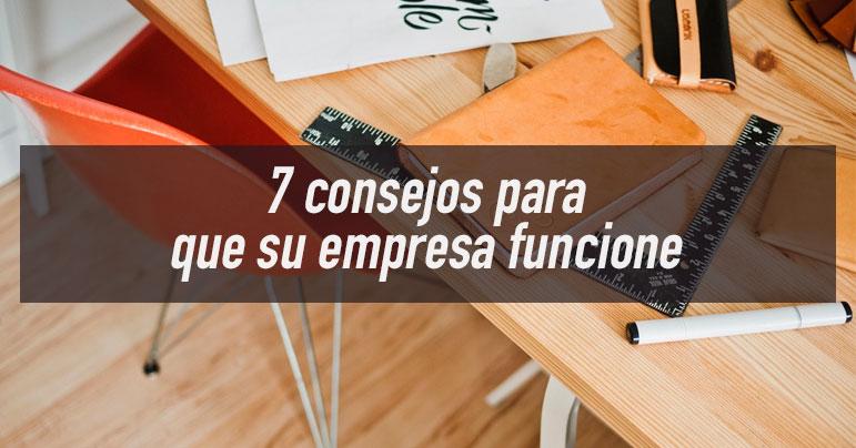 7 Consejos para que su empresa funcione